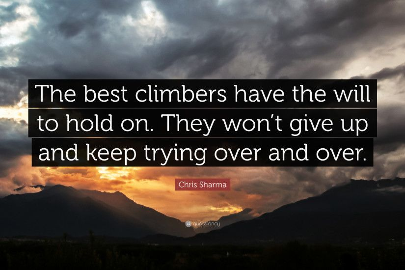 "Chris Sharma Quote: ""The best climbers have the will to hold on. They"
