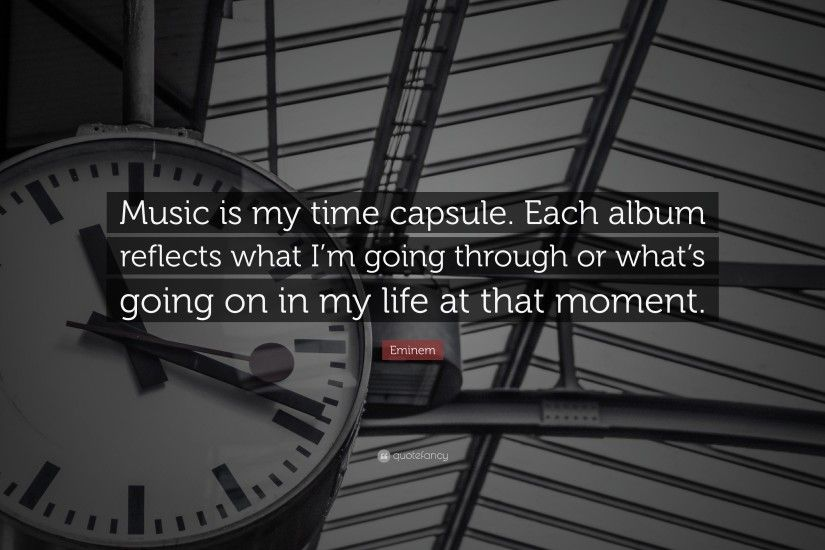 "Eminem Quote: ""Music is my time capsule. Each album reflects what I'"