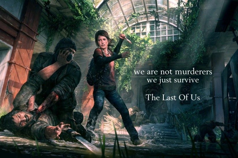 The Last of Us Quotes We Are Not Murderers We Just Survive
