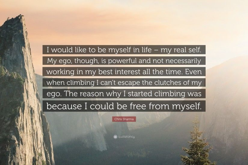 "Chris Sharma Quote: ""I would like to be myself in life – my real"