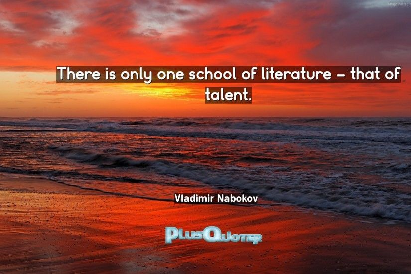 "Download Wallpaper with inspirational Quotes- ""There is only one school of  literature - that"