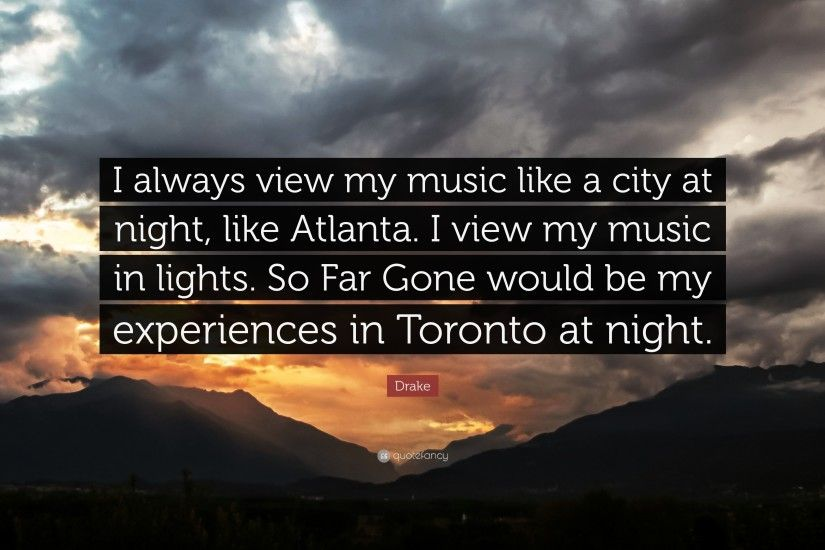 "Drake Quote: ""I always view my music like a city at night, like"