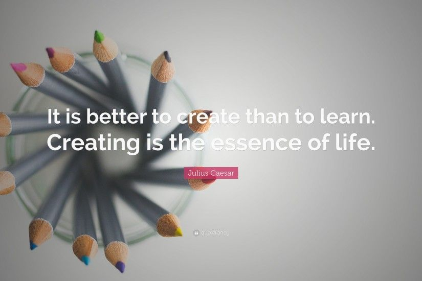 "Learning Quotes: ""It is better to create than to learn. Creating is the"
