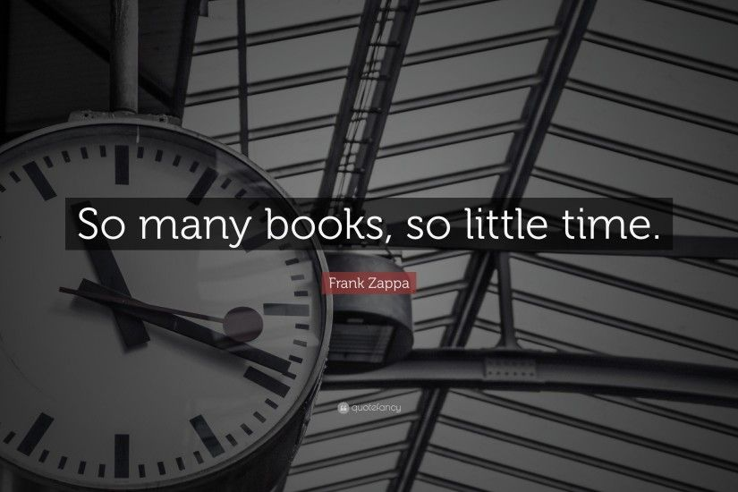 "Frank Zappa Quote: ""So many books, so little time."""