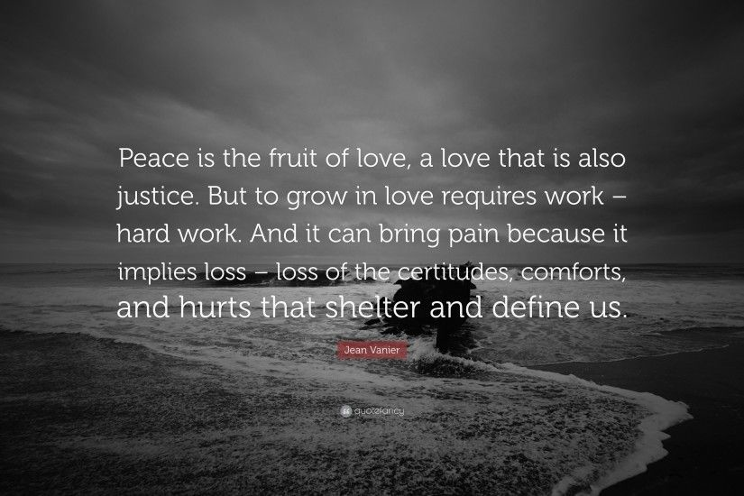 "Jean Vanier Quote: ""Peace is the fruit of love, a love that is"