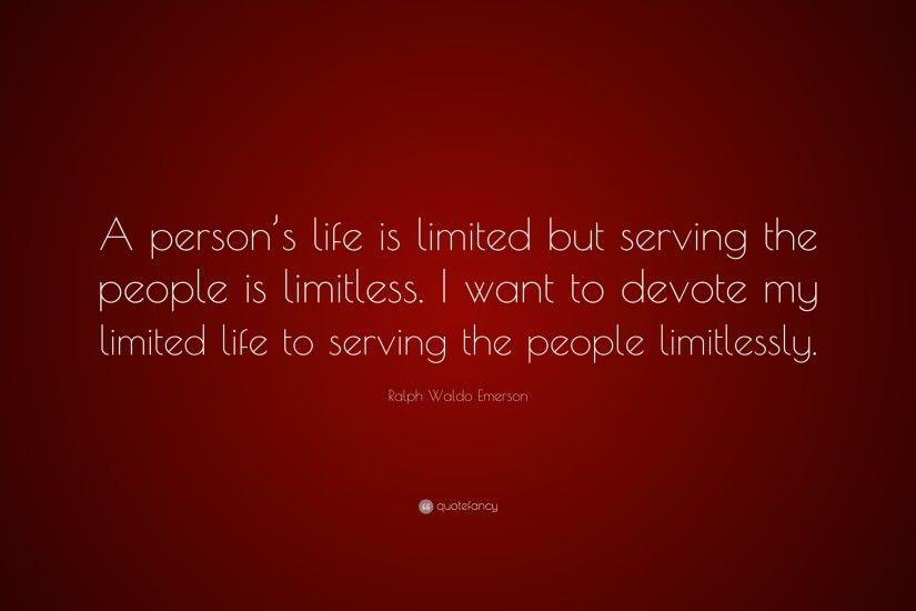 "Ralph Waldo Emerson Quote: ""A person's life is limited but serving the  people is"