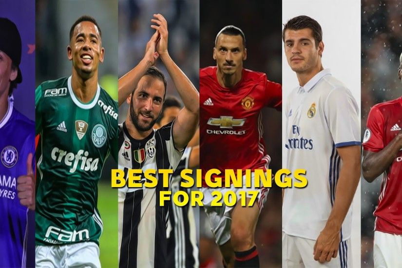 Best Signings For 2017 - Paul Pogba ○ Zlatan Ibrahimovic ○ Gonzalo Higuaín  ○ David Luiz & More |HD|