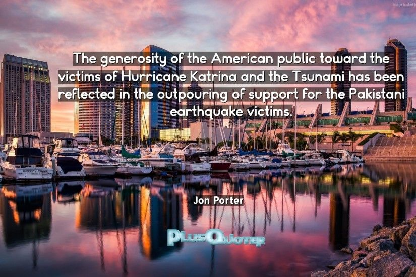 "Download Wallpaper with inspirational Quotes- ""The generosity of the  American public toward the victims"