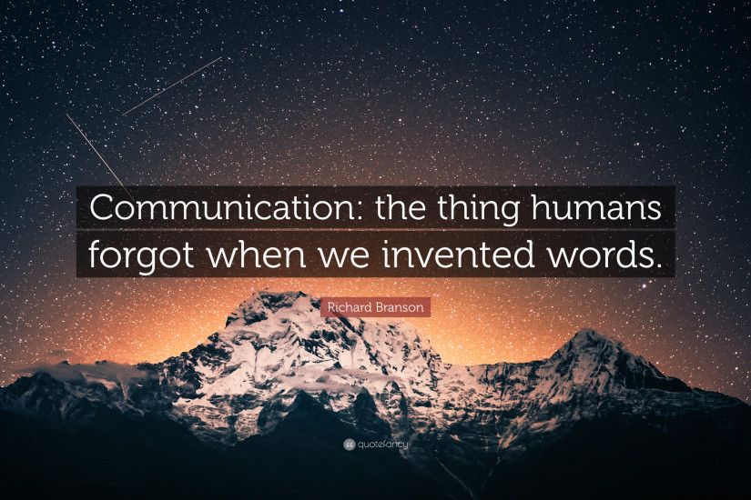 "Richard Branson Quote: ""Communication: the thing humans forgot when we  invented words."