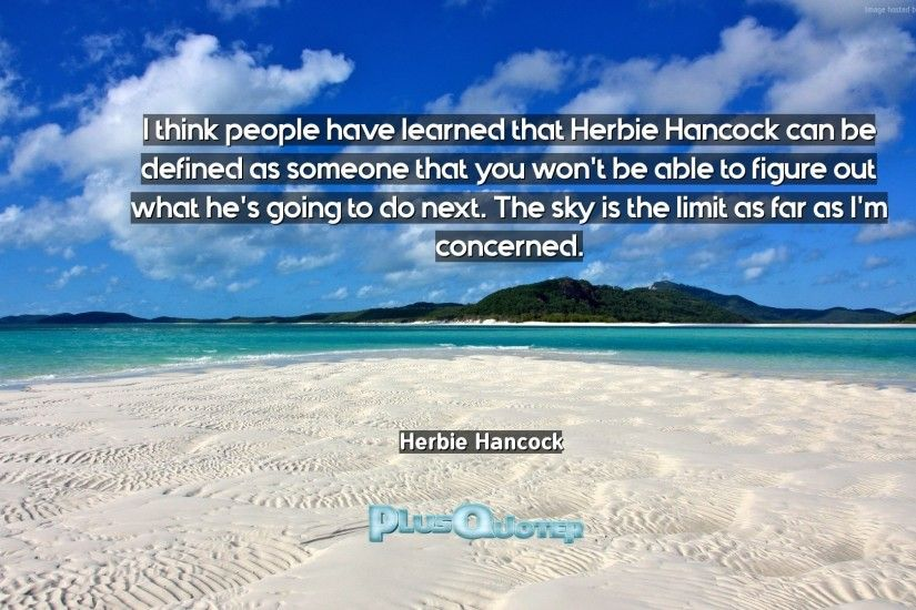 "Download Wallpaper with inspirational Quotes- ""I think people have learned  that Herbie Hancock can"
