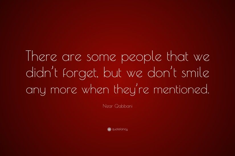 "Nizar Qabbani Quote: ""There are some people that we didn't forget,"