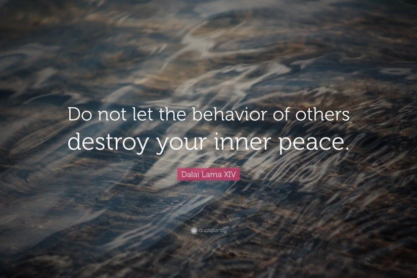 "Dalai Lama XIV Quote: ""Do not let the behavior of others destroy your inner"