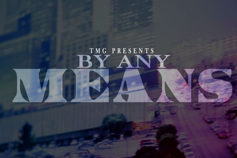 By Any Means - TMG (E Dot/ Hustle) ft. Scotty Boy Boss Vegas SNO