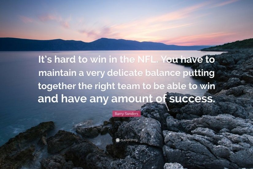 "Barry Sanders Quote: ""It's hard to win in the NFL. You have to"