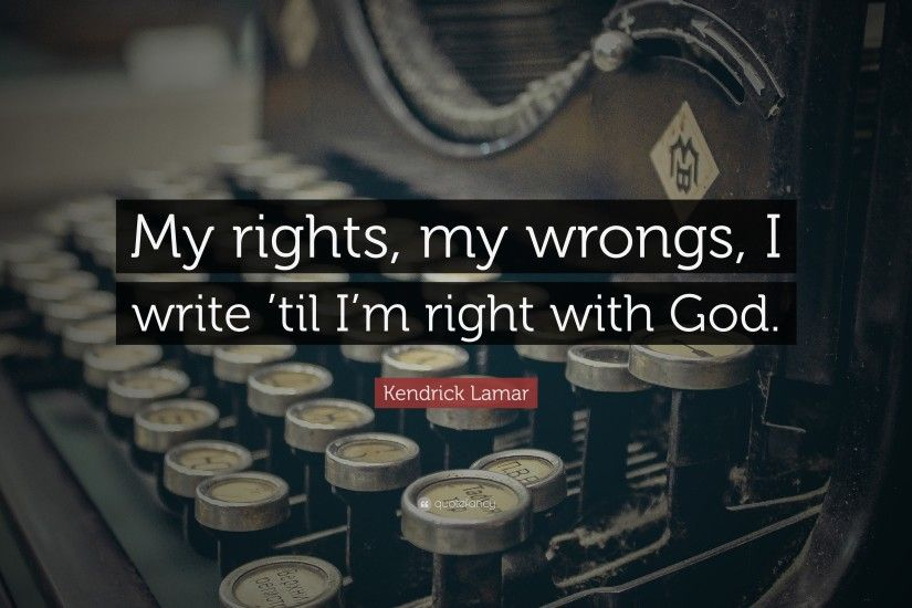 "Kendrick Lamar Quote: ""My rights, my wrongs, I write 'til I"