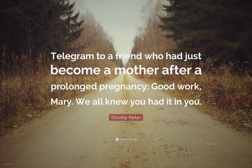 "Dorothy Parker Quote: ""Telegram to a friend who had just become a mother  after"