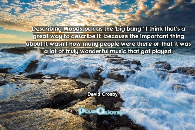 "Download Wallpaper with inspirational Quotes- ""Describing Woodstock as the"