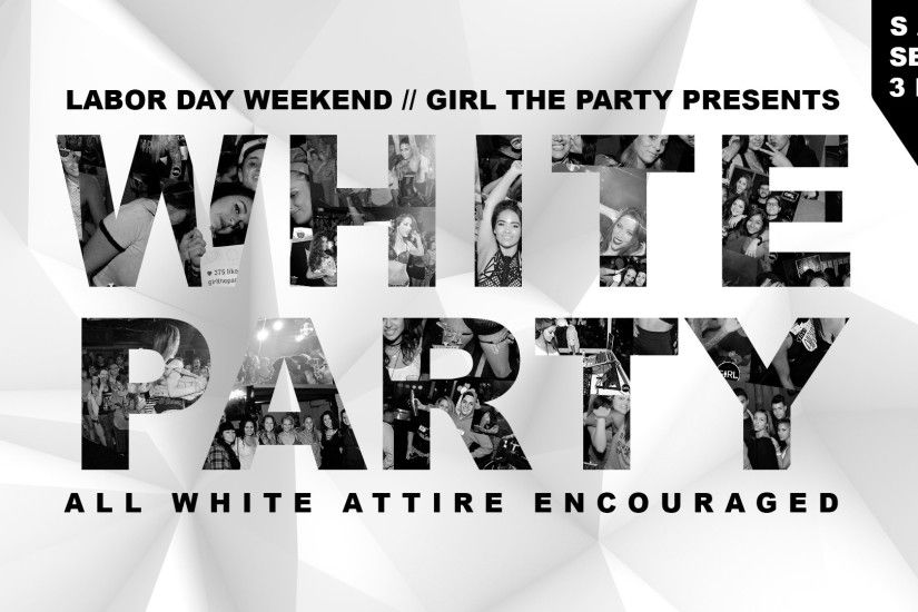 Girl The Party Labor Day Weekend White Party!