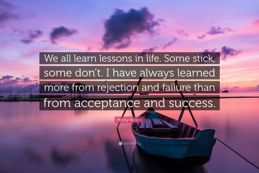"... Lesson Learned In Life Quotes Wallpapers Henry Rollins Quote ""We All  Learn Lessons In Life ..."