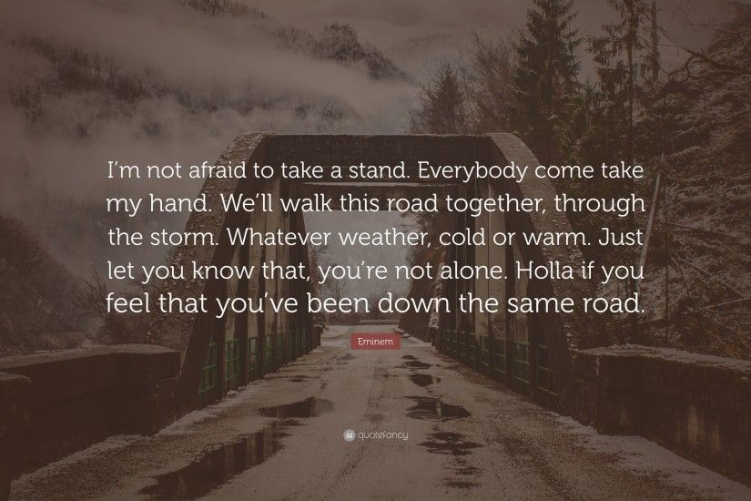 "Eminem Quote: ""I'm not afraid to take a stand. Everybody come"