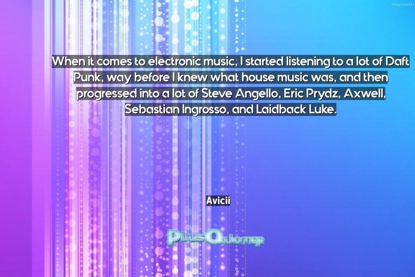 "Download Wallpaper with inspirational Quotes- ""When it comes to electronic  music, I started"