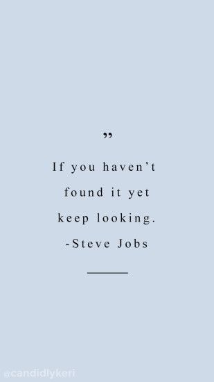 """If you haven't found it yet, keep looking"" Steve Jobs Blue"