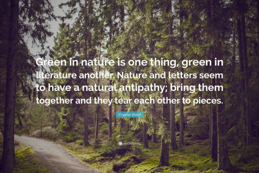 "Virginia Woolf Quote: ""Green in nature is one thing, green in literature  another"