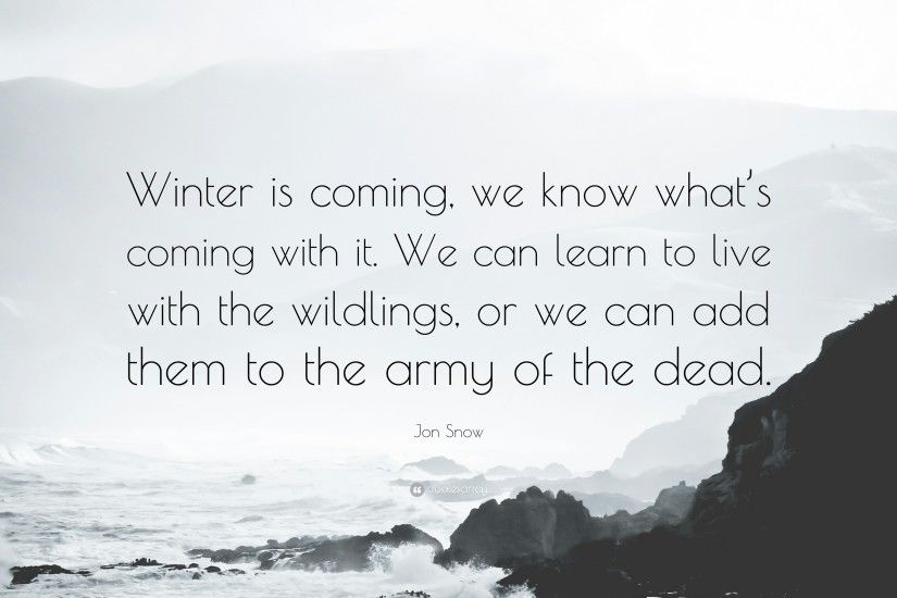 "Jon Snow Quote: ""Winter is coming, we know what's coming with it."