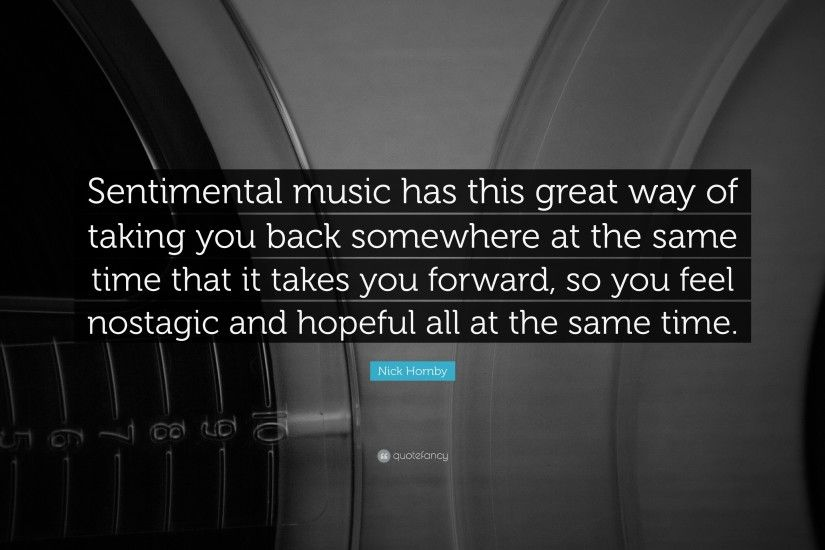 "Music Quotes: ""Sentimental music has this great way of taking you back  somewhere at"