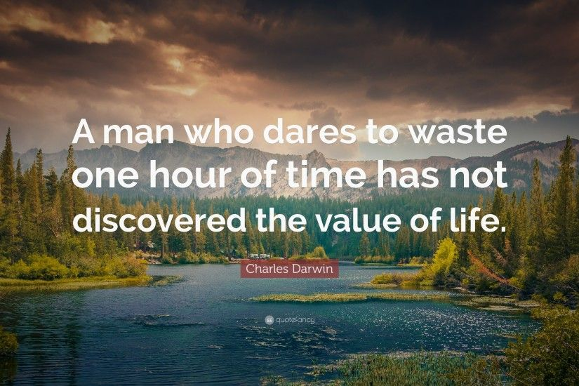 "Charles Darwin Quote: ""A man who dares to waste one hour of time has"