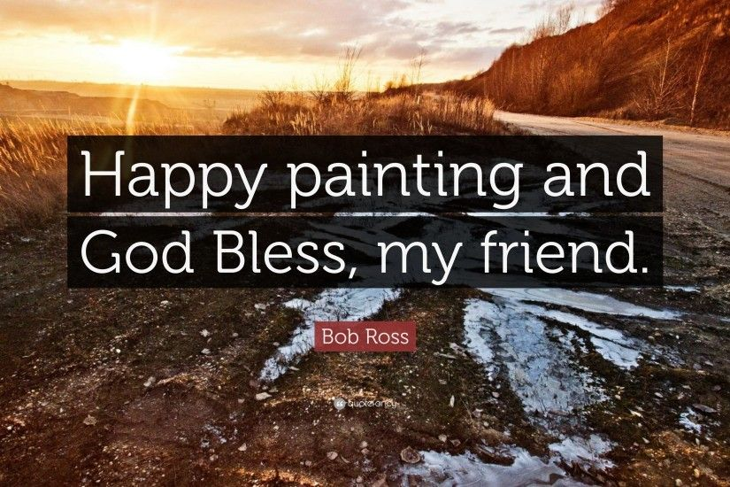 "Bob Ross Quote: ""Happy painting and God Bless, my friend."""