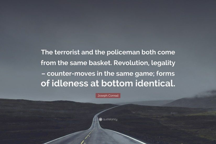 "Joseph Conrad Quote: ""The terrorist and the policeman both come from the  same basket"