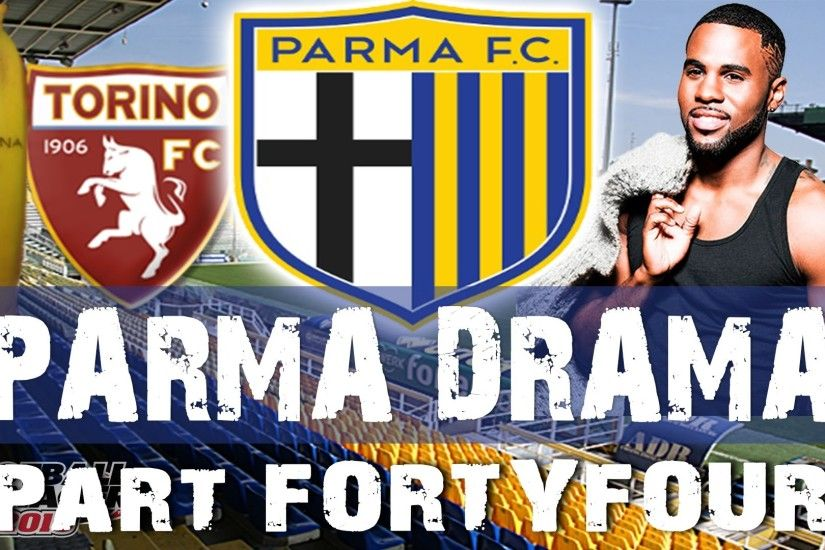 PARMA DRAMA | Part 44 | Jason Derulo | Football Manager 2015