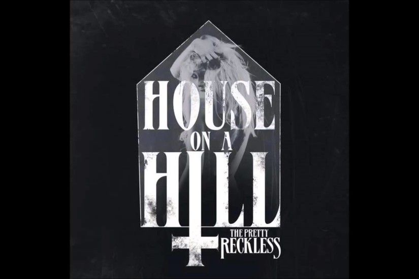 [SINGLE] The Pretty Reckless - House On a Hill