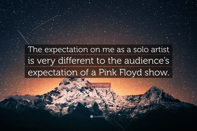 "David Gilmour Quote: ""The expectation on me as a solo artist is very  different"