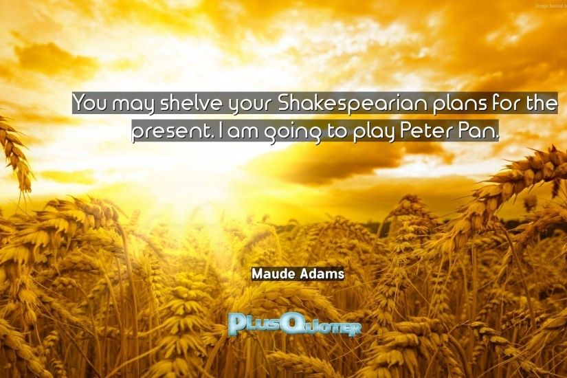 "Download Wallpaper with inspirational Quotes- ""You may shelve your  Shakespearian plans for the present"