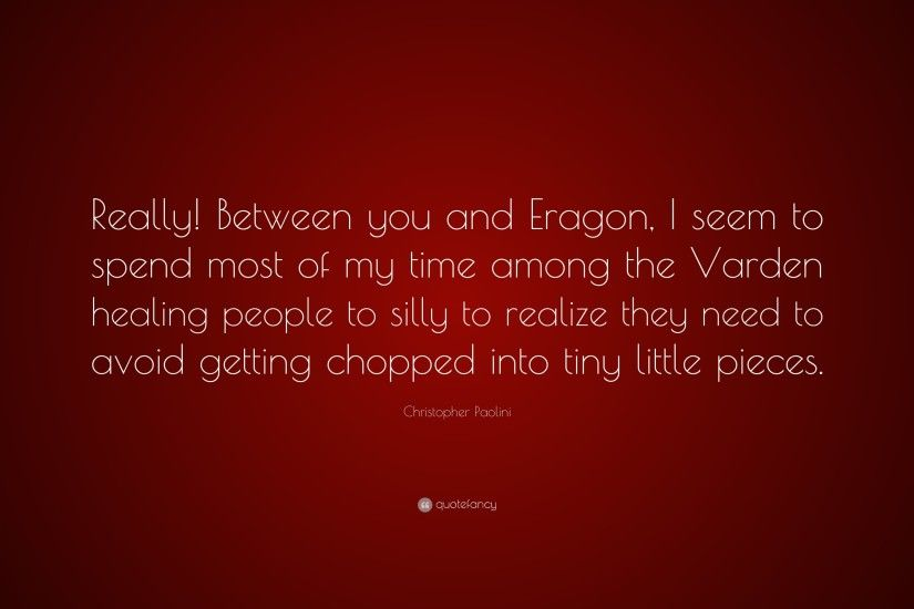 "Christopher Paolini Quote: ""Really! Between you and Eragon, I seem to spend"