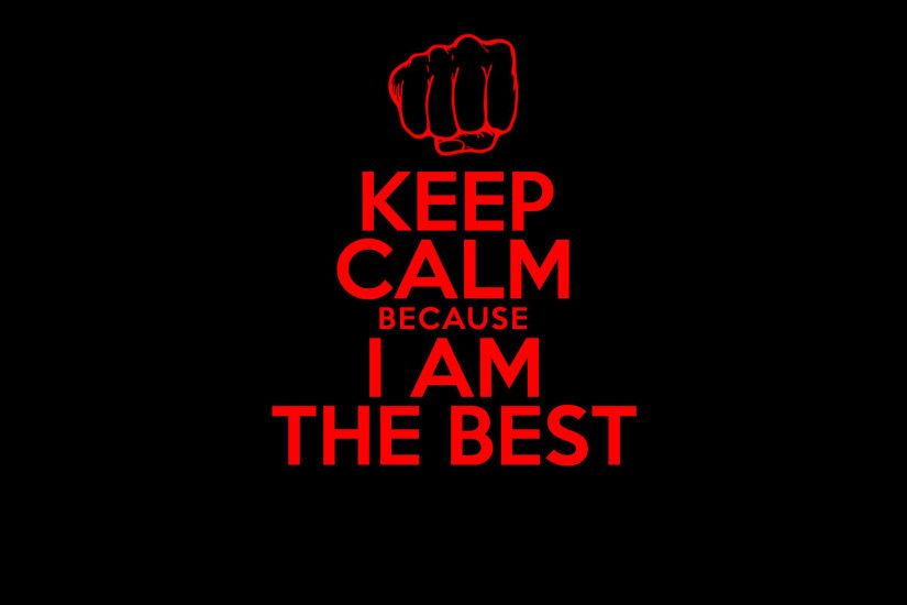 ... Keep calm i am the best