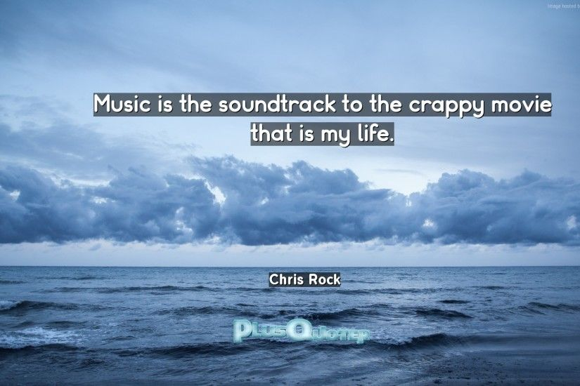"Download Wallpaper with inspirational Quotes- ""Music is the soundtrack to  the crappy movie that"