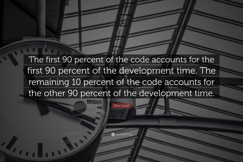 "Programming Quotes: ""The first 90 percent of the code accounts for the  first 90"