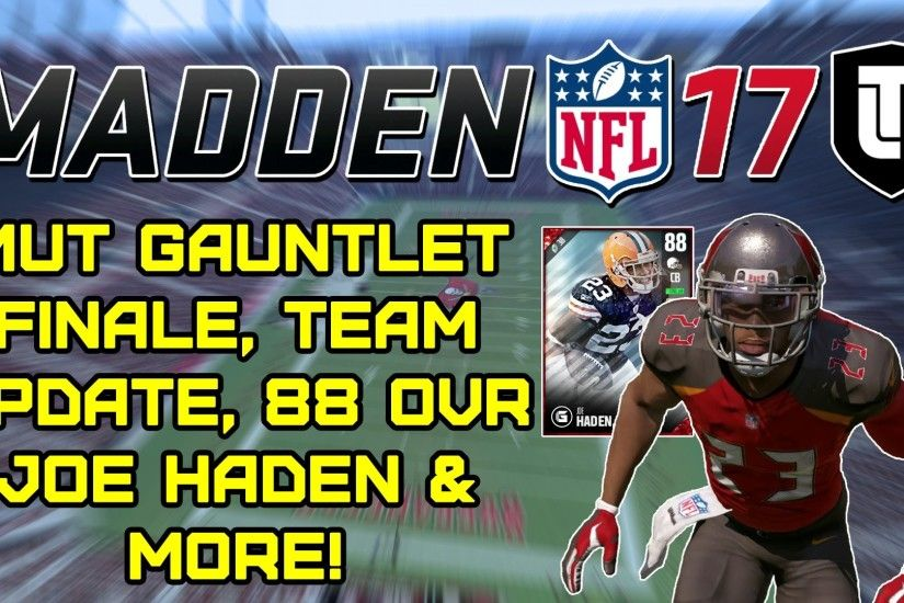 MUT GAUNTLET FINALE, TEAM UPDATE, 88 OVR JOE HADEN & MORE! - Madden 17  Ultimate Team Ep. #2
