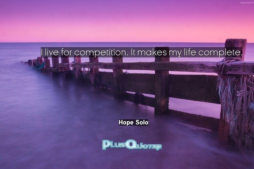 "Download Wallpaper with inspirational Quotes- ""I live for competition. It  makes my life"