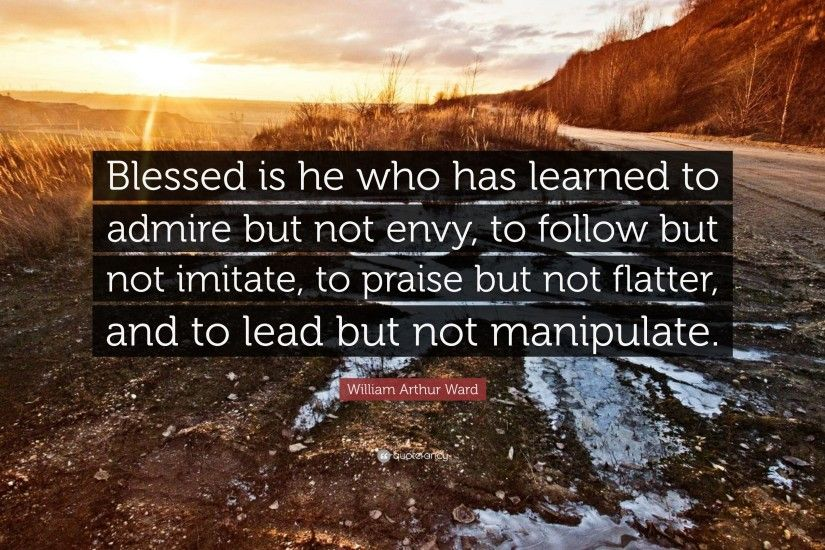 "Respect Quotes: ""Blessed is he who has learned to admire but not envy,"