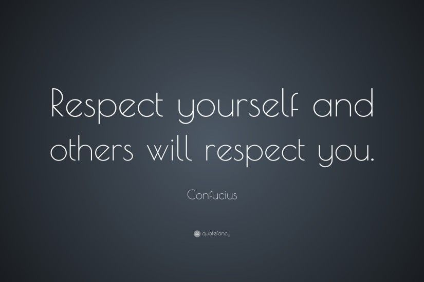 "Self Esteem Quotes: ""Respect yourself and others will respect you."" —  Confucius"