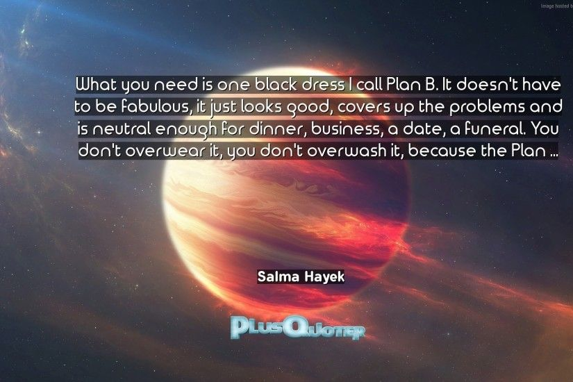"""What you need is one black dress I call Plan B. It doesn't have to be  fabulous, it just looks good, covers up the problems and is neutral enough  for dinner ..."