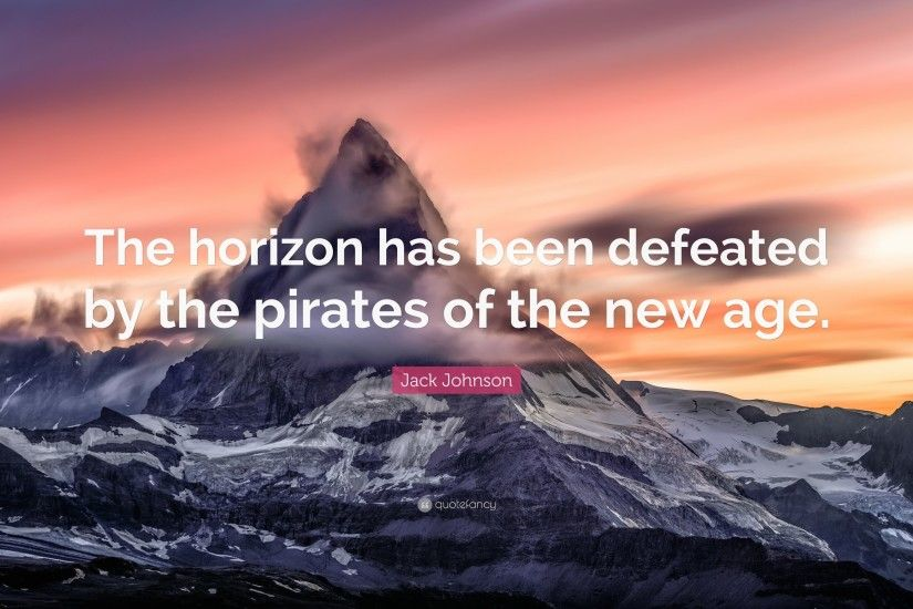 "Jack Johnson Quote: ""The horizon has been defeated by the pirates of the new"