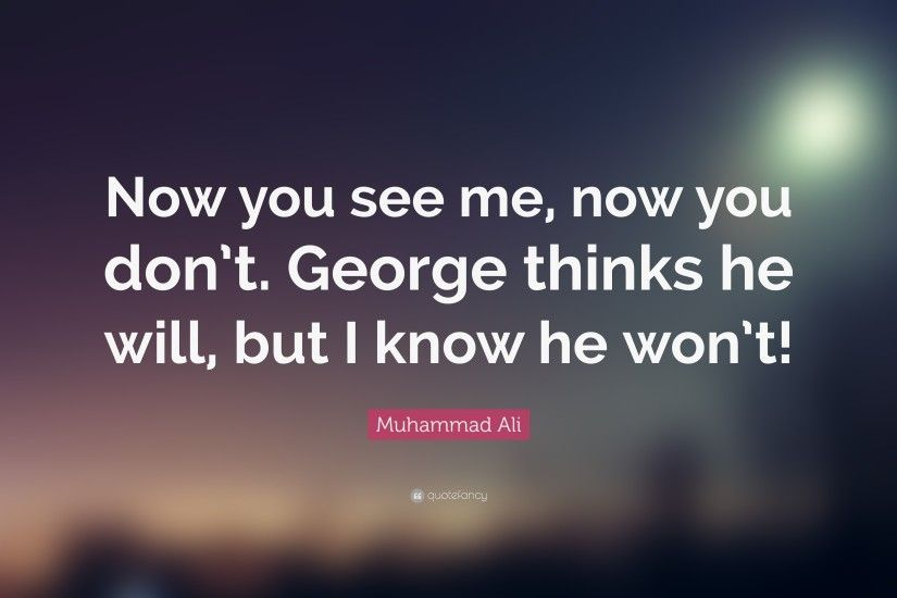 "Muhammad Ali Quote: ""Now you see me, now you don't."