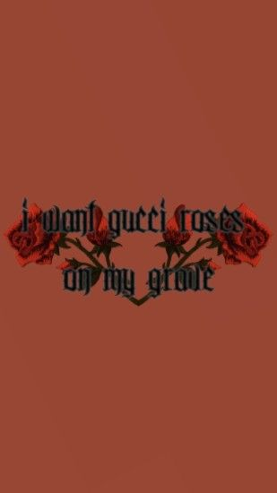 I want Gucci roses on my grave wallpaper | made by Laurette | instagram:@