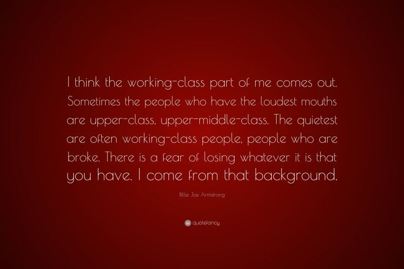 "Billie Joe Armstrong Quote: ""I think the working-class part of me comes"