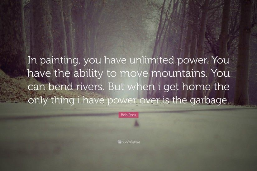 "Bob Ross Quote: ""In painting, you have unlimited power. You have the"